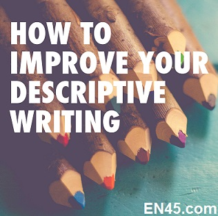 Try and improve on your writing by working on description and detail